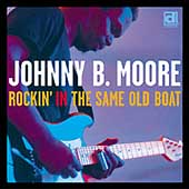 Johnny B. Moore: Rockin' in the Same Old Boat *