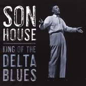 Son House: King of the Delta Blues