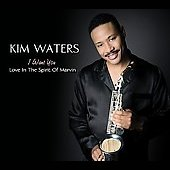 Kim Waters: I Want You: Love in the Spirit of Marvin