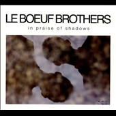 Le Boeuf Brothers: In Praise of Shadows [Digipak] *