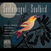 Seelenvogel - Soulbird: works for flute, cello & piano by Spitznagel, Fabregas, McDowall, Grove / Meininger Trio