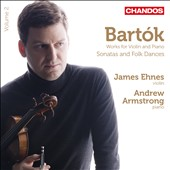 Bart&#243;k: Works for Violin and Piano - Sonatas and Folk Dances / James Ehnes, violin; Andrew Armstrong, piano