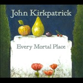 John Kirkpatrick: Every Mortal Place [Digipak] *