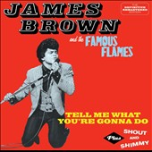 James Brown & His Famous Flames: Tell Me What You're Gonna Do/Shout & Shimmy