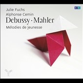Debussy, Mahler: Mélodies de jeunesse, Early Art Songs; Julie Fuchs, soprano; Alphonse Cemin, piano