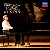Daniil Trifonov Plays Fr&eacute;d&eacute;ric Chopin / Trifonov, piano