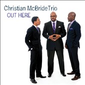 Christian McBride/Christian McBride Trio: Out Here *