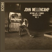 John Mellencamp: Nothing Like I Planned: Greatest Hits, Vol. 3