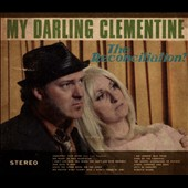 My Darling Clementine: The Reconciliation? [Digipak]
