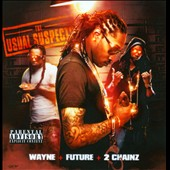 Future/2 Chainz/Lil Wayne: The Usual Suspects: Wayne & Future, Vol. 3 [PA] *