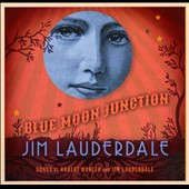 Jim Lauderdale: Blue Moon Junction [Digipak]