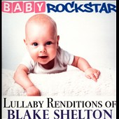 Baby Rockstar: Lullaby Renditions of Blake Shelton