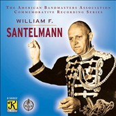 The American Bandmasters Association Commemorative Recording Series: William F. Santelmann - works by Gounod, Liszt, Tchaikovsky, Glazunov, Mendelssohn Wagner, Sousa et al.