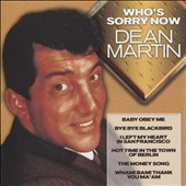 Dean Martin: Who's Sorry Now
