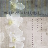 The Zen Arts Ensemble: Flower Garden Suite, Vol. 1: A Vast Land