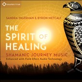 Sandra Ingerman/Byron Metcalf: The Spirit of Healing: Shamanic Journey Music [Slipcase] *