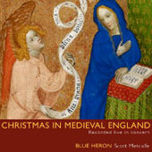 Christmas in Medieval England - plainchant, carols, and other music for Advent and Christmas from 15th c. England. / Blue Heron, Scott Metcalfe