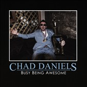 Chad Daniels: Busy Being Awesome *