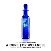 Benjamin Wallfisch (b.1979): A Cure for Wellness, original soundtrack / Benjamin Wallfisch
