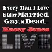 Kacey Jones: Every Man I Love Is Either Married, Gay or Dead...LIVE