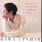 Dawn Upshaw (Soprano Vocal): I Wish It So