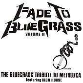 Iron Horse (Bluegrass): Fade to Bluegrass: The Bluegrass Tribute to Metallica, Vol. 2