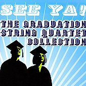 Various Artists: See Ya! The Graduation String Quartet Collection