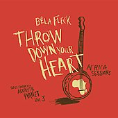 Béla Fleck: Throw Down Your Heart, Tales from the Acoustic Planet, Vol. 3: Africa Sessions [Digipak]