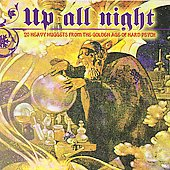 Up All Night: 20 Heavy Nuggets From the Golden Age of Hard Psych: Up All Night: 20 Heavy Nuggets from the Golden Age of Hard Rock