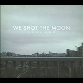 We Shot the Moon: Silver Lining [Digipak] *