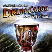 David & Steve Gordon: Drum Cargo: Rhythms of Wind