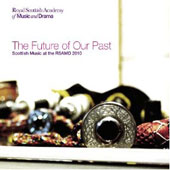 Various Artists: Future of Our Past: Scottish Music of the RSAMD 2011