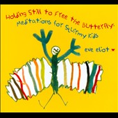 Eve Eliot: Holding Still to Free the Butterfly:  Meditations for Squirmy Kids
