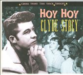 Clyde Stacy: Hoy Hoy: Gonna Shake This Shack Tonight [Digipak]
