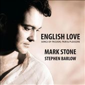 English Love: Songs of Passion, Pain & Pleasure /  / Mark Stone, baritone; Stephen Barlow, piano