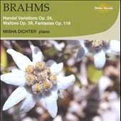 Brahms: Handel Variations, Op. 24; Waltzes, Op. 39; Fantasias, Op. 116 / Misha Dichter, piano