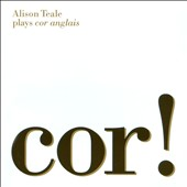 Cor!: Works for cor Anglais & Piano by Messiaen, Ravel, Rubbra, Bozza, Hindemith et al. / Alison Teal, cor Anglais; Elizabeth Birley, piano