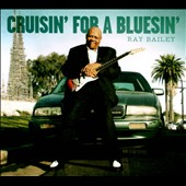 Ray Bailey: Cruisin' For a Bluesin' [Digipak]