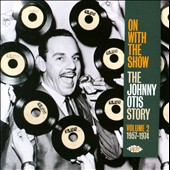 Johnny Otis: On With the Show: The Johnny Otis Story, Vol. 2 1957-1974 *