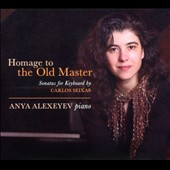 Homage to the Old Master: Sonatas for Keyboard by Carlos Seixas / Anya Alexeyev, piano