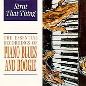 Various Artists: The Essential Recordings of Piano Blues and Boogie: Strut That Thin