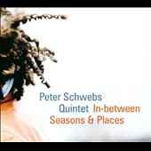 Peter Schwebs Quintet: In-Between Seasons & Places [Digipak]