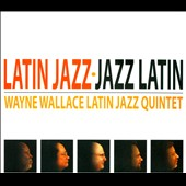 Wayne Wallace Latin Jazz Quintet/Wayne Wallace: Latin Jazz [Digipak]