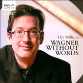Wagner Without Words' - transcriptions for piano / Llyr Williams, piano