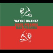 Wayne Krantz: Good Piranha-Bad Piranha [Digipak] *