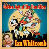 Ian Whitcomb: The Golden Age of Tin Pan Alley