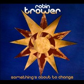 Robin Trower: Something's About To Change *