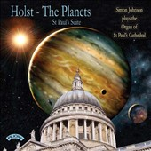 Holst: The Planets; St. Paul's Suite, transcribed for organ / Simon Johnson, Organ of St. Paul's Cathedral