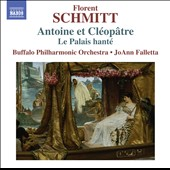 Florent Schmitt (1870-1958): Antoine et Cleopatre - six episodes for orchestra in two suites; Le Palais hanté, Op. 49 / Buffalo PO, JoAnn Falletta