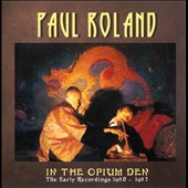 Paul Roland: In the Opium Den: The Early Recordings 1980-1987